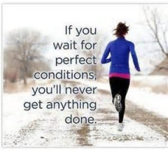 If You Wait for Perfect Conditions