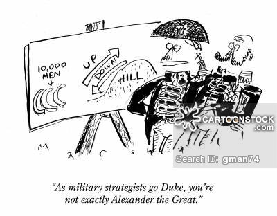 'As military strategists go Duke, you're not exactly Alexander the Great.'